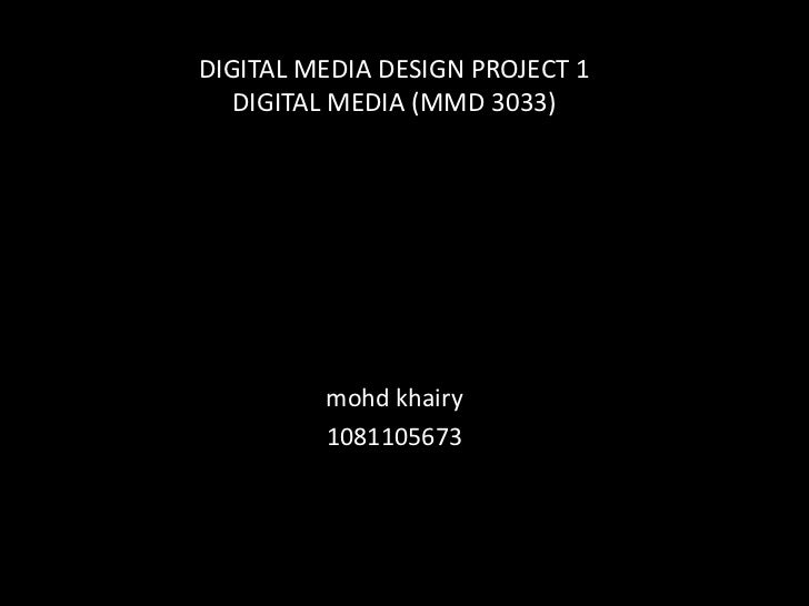 DIGITAL MEDIA DESIGN PROJECT 1   DIGITAL MEDIA (MMD 3033)         mohd khairy         1081105673