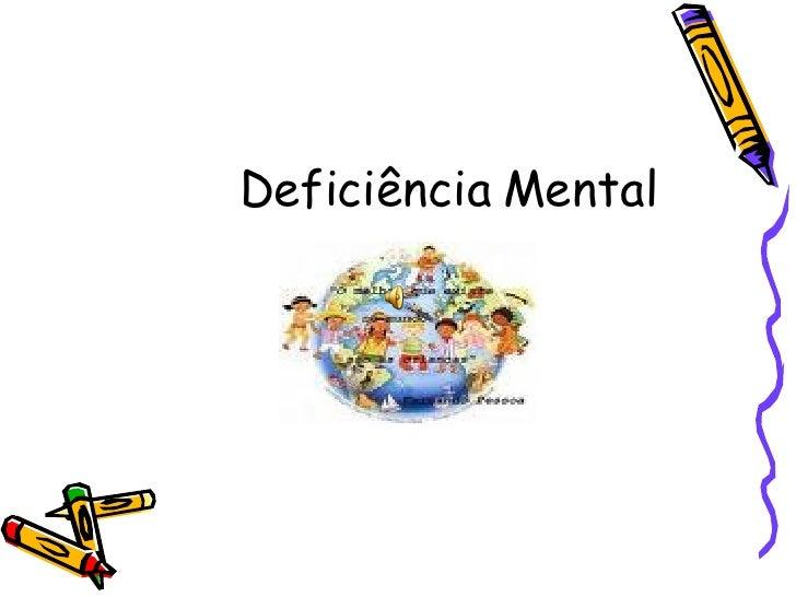 <ul><li>Deficiência Mental </li></ul>