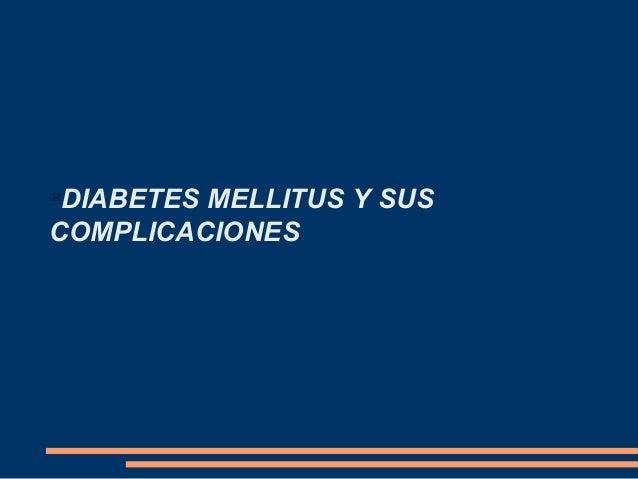 DIABETES MELLITUS Y SUS COMPLICACIONES 