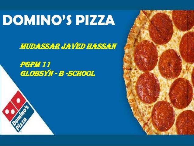 DOMINO'S PIZZA MUDASSAR JAVED HASSAN PGPM 11 Globsyn - B -School