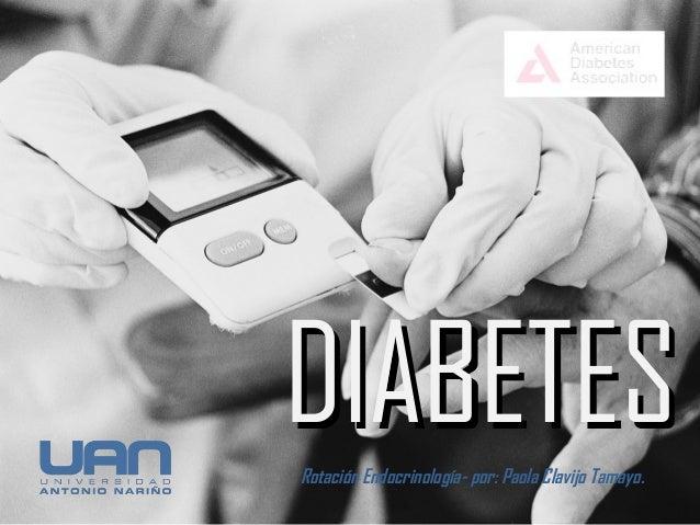 DIABETES Rotación Endocrinología- por: Paola Clavijo Tamayo.