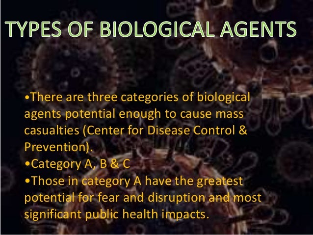 •There are three categories of biological agents potential enough to cause mass casualties (Center for Disease Control & P...