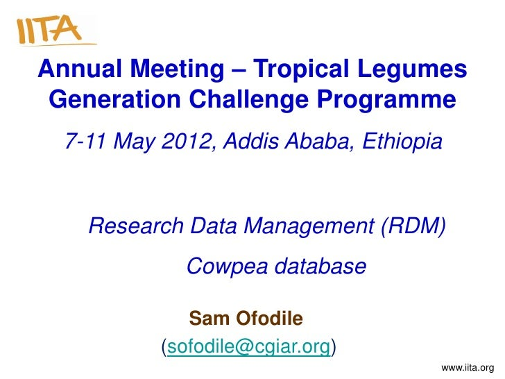 Annual Meeting – Tropical Legumes Generation Challenge Programme 7-11 May 2012, Addis Ababa, Ethiopia   Research Data Mana...