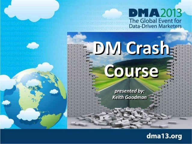 Title Here Speaker Names DM Crash Course presented by: Keith Goodman