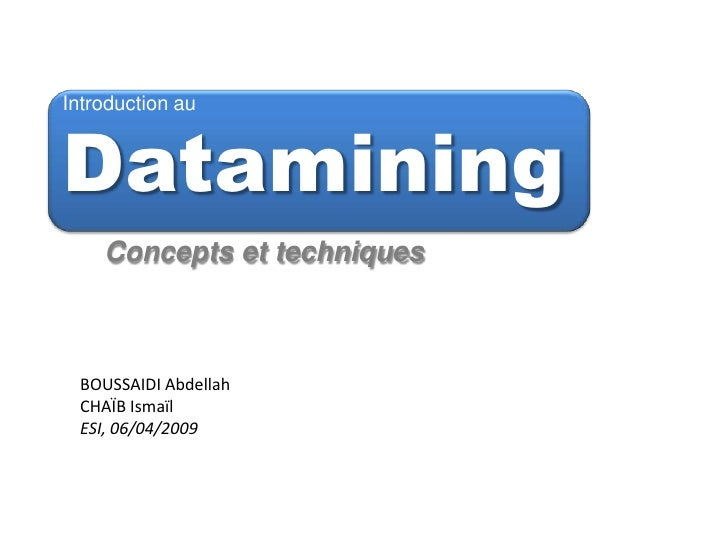 Introduction au<br />Datamining<br />Concepts et techniques<br />BOUSSAIDI Abdellah<br />CHAÏB Ismaïl<br />ESI, 06/04/2009...