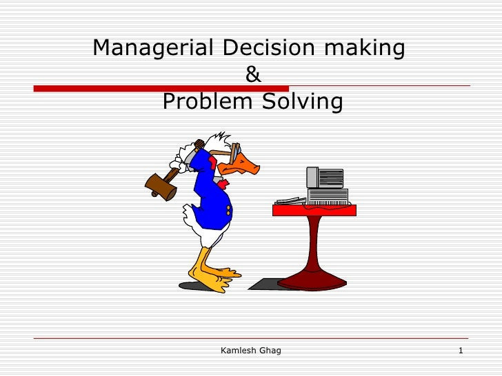 Managerial Decision making  & Problem Solving Kamlesh Ghag
