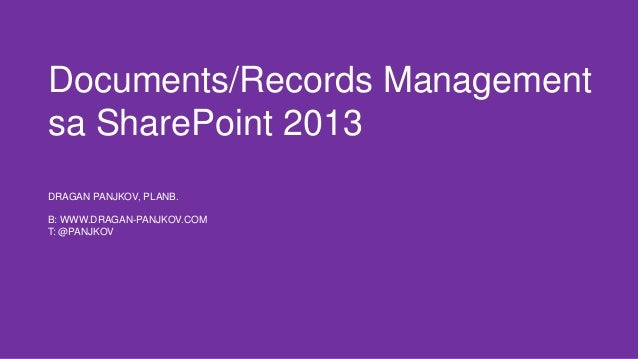 Documents/Records Management sa SharePoint 2013 DRAGAN PANJKOV, PLANB. B: WWW.DRAGAN-PANJKOV.COM T: @PANJKOV