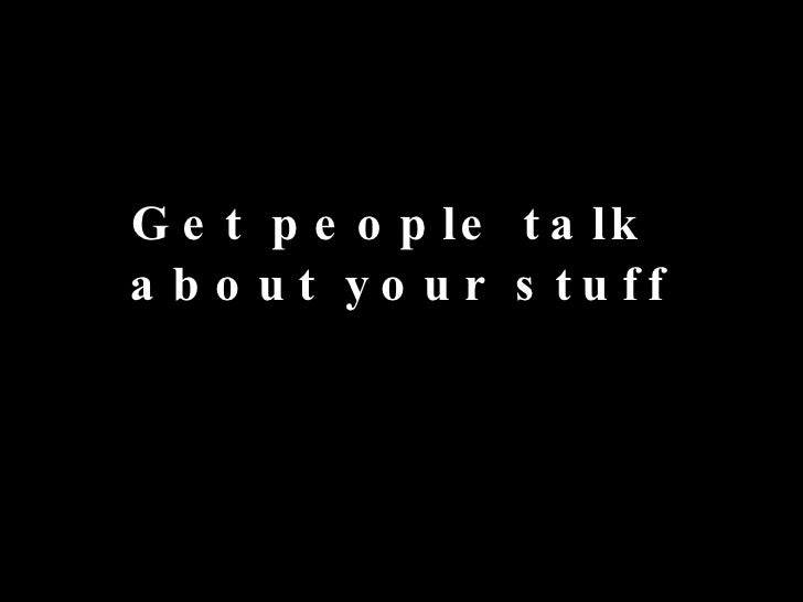 Get people talk  about your stuff