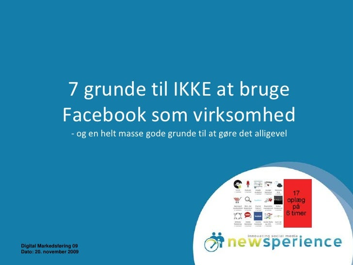 Digital Markedsføring 09<br />Dato: 18. november 2009<br />7 grunde til IKKE at bruge Facebook som virksomhed- og en helt ...