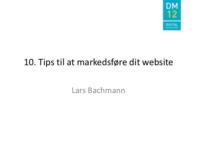 10. Tips til at markedsføre dit website            Lars Bachmann