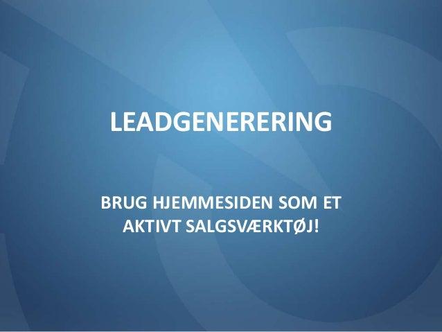 LEADGENERERING  BRUG HJEMMESIDEN SOM ET  AKTIVT SALGSVÆRKTØJ!