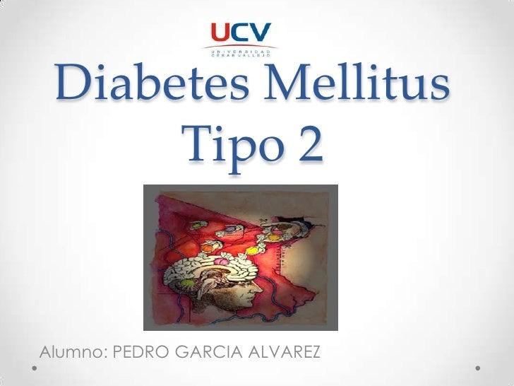 Diabetes Mellitus Tipo 2<br />Alumno: PEDRO GARCIA ALVAREZ<br />
