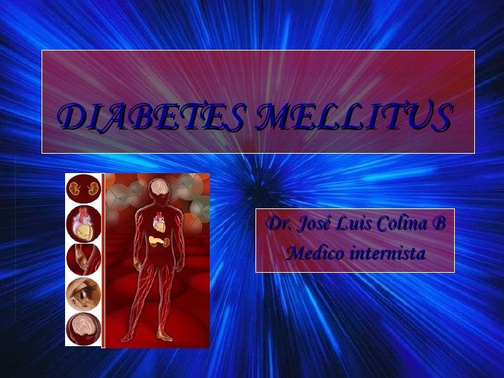 DIABETES MELLITUS Dr. José Luis Colina B Medico internista