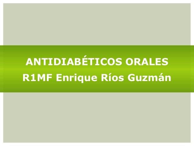 ANTIDIABÉTICOS ORALESR1MF Enrique Ríos Guzmán