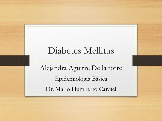 Diabetes MellitusAlejandra Aguirre De la torre     Epidemiología Básica  Dr. Mario Humberto Cardiel