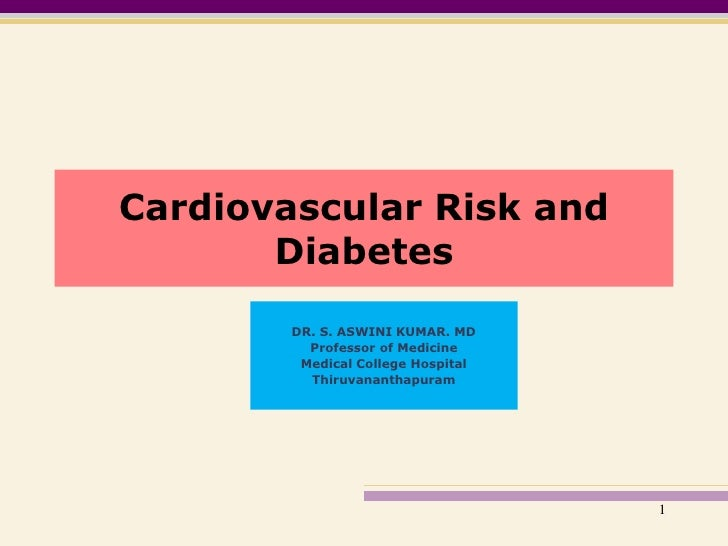 Cardiovascular Risk and Diabetes<br />DR. S. ASWINI KUMAR. MD<br />Professor of Medicine<br />Medical College Hospital<br ...