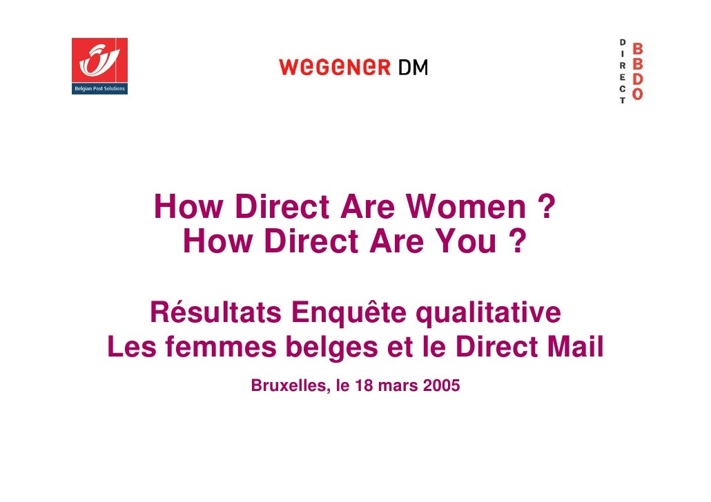 How Direct Are Women ?     How Direct Are You ?     Résultats Enquête qualitative Les femmes belges et le Direct Mail     ...