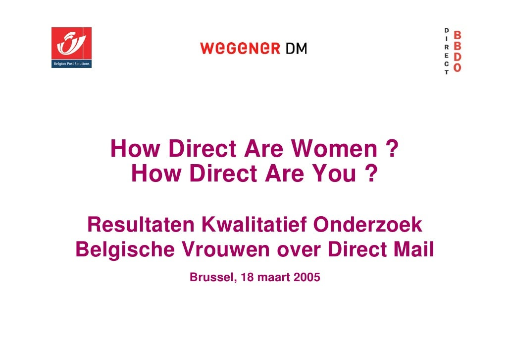 How Direct Are Women ?     How Direct Are You ?   Resultaten Kwalitatief Onderzoek Belgische Vrouwen over Direct Mail     ...