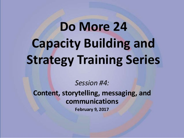 Do More 24 Capacity Building and Strategy Training Series Session #4: Content, storytelling, messaging, and communications...