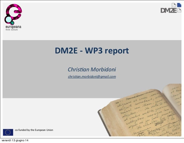 co-­‐funded	   by	   the	   European	   Union DM2E	   -­‐	   WP3	   report Chris&an	   Morbidoni chris&an.morbidoni@gmail....