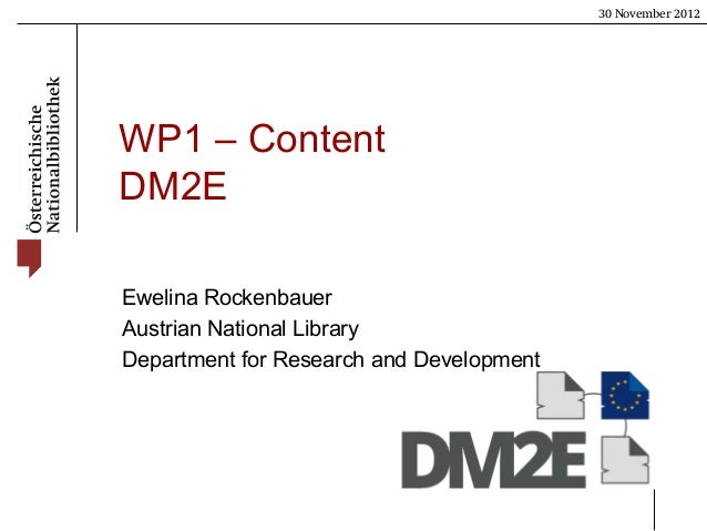 30 November 2012WP1 – ContentDM2EEwelina RockenbauerAustrian National LibraryDepartment for Research and Development