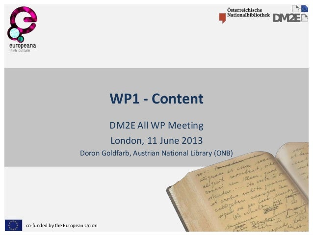 co-funded by the European Union WP1 - Content DM2E All WP Meeting London, 11 June 2013 Doron Goldfarb, Austrian National L...