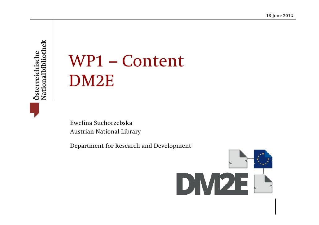 18 June 2012WP1 – ContentDM2EEwelina SuchorzebskaAustrian National LibraryDepartment for Research and Development