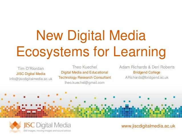 New Digital Media    Ecosystems for Learning     Tim O'Riordan                   Theo Kuechel              Adam Richards &...