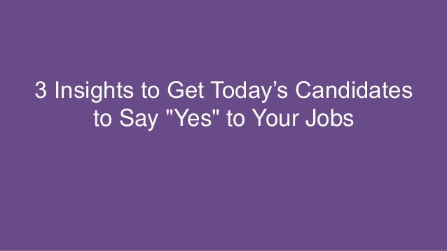 "3 Insights to Get Today's Candidates to Say ""Yes"" to Your Jobs"