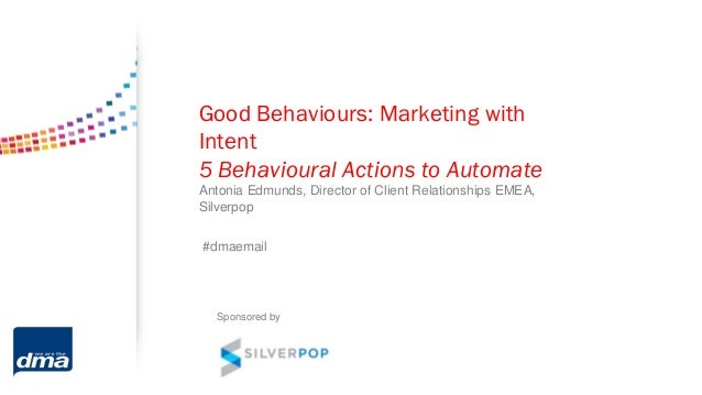 Good Behaviours: Marketing withIntent5 Behavioural Actions to AutomateAntonia Edmunds, Director of Client Relationships EM...