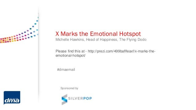 X Marks the Emotional HotspotMichelle Hawkins, Head of Happiness, The Flying Dodo#dmaemailSponsored byPlease find this at ...