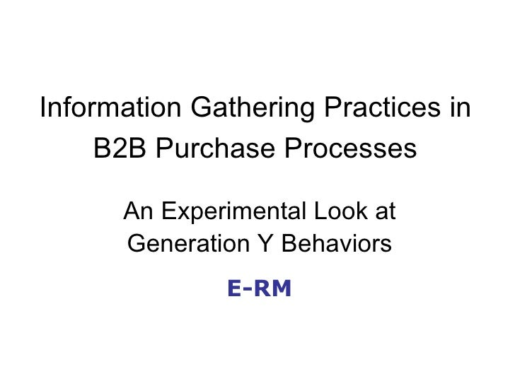 Information Gathering Practices in B2B Purchase Processes An Experimental Look at Generation Y Behaviors E-RM