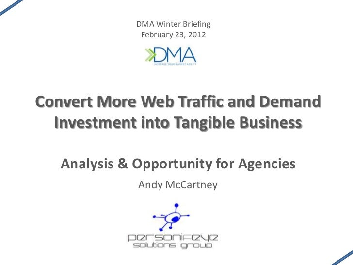 DMA Winter Briefing               February 23, 2012Convert More Web Traffic and Demand  Investment into Tangible Business ...