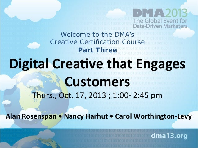 Welcome to the DMA's Creative Certification Course Part Three  Digital  Crea+ve  that  Engages   Customers   Thu...