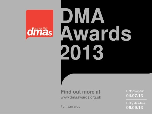DMA Awards 2013 Find out more at www.dmaawards.org.uk Entries open: 04.07.13 Entry deadline: 06.09.13#dmaawards
