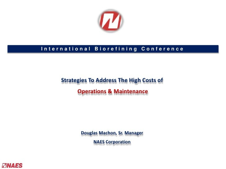 International Biorefining Conference<br />Strategies To Address The High Costs of<br />Operations & Maintenance<br />Dougl...
