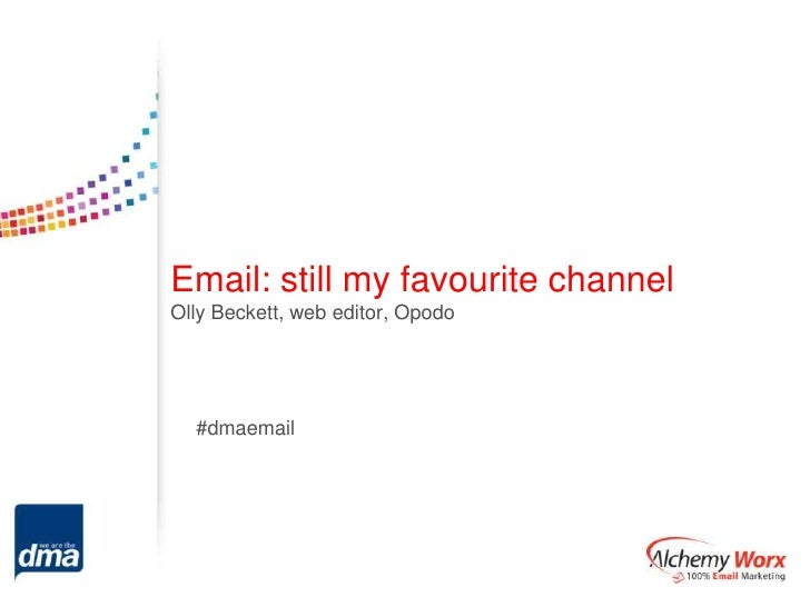 Email: still my favourite channelOlly Beckett, web editor, Opodo  #dmaemail