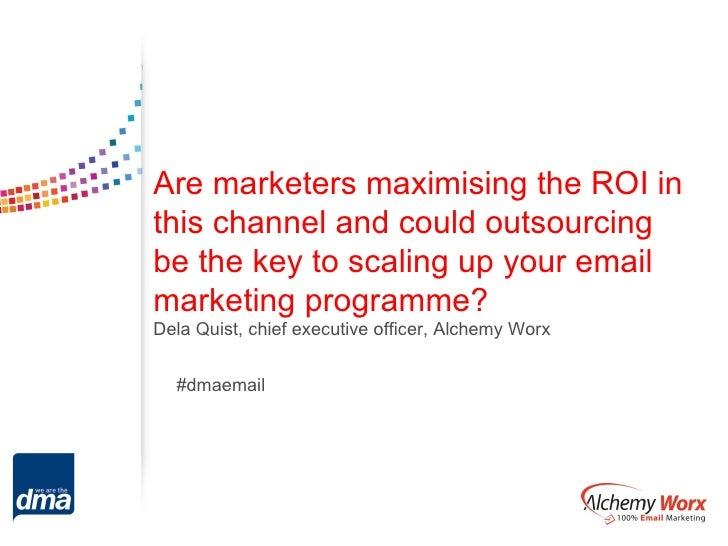 Are marketers maximising the ROI inthis channel and could outsourcingbe the key to scaling up your emailmarketing programm...