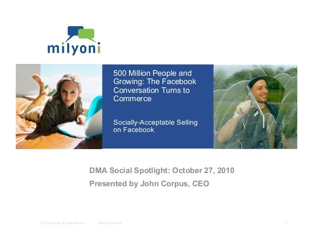 © 2010 Milyoni, Inc.All rights reserved.	   Milyoni Confidential	   1	  500 Million People and Growing: The Facebook Conver...