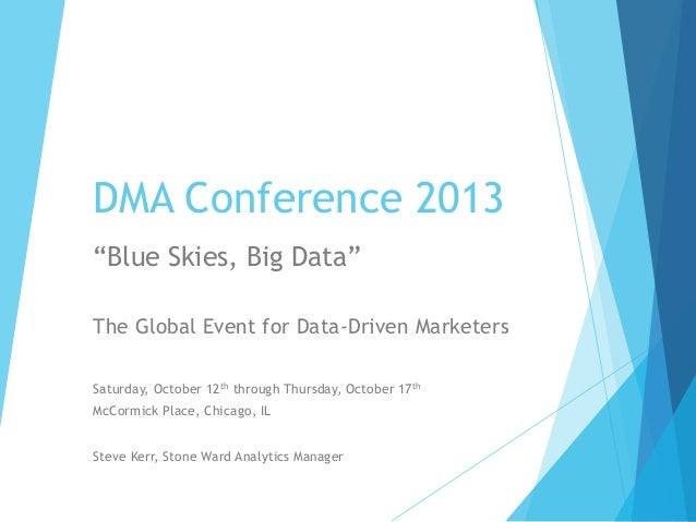 """DMA Conference 2013 """"Blue Skies, Big Data"""" The Global Event for Data-Driven Marketers Saturday, October 12th through Thurs..."""