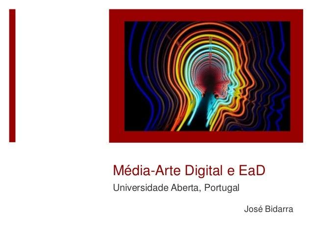 Média-Arte Digital e EaD Universidade Aberta, Portugal José Bidarra