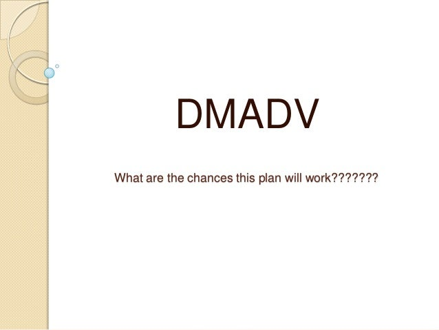 DMADVWhat are the chances this plan will work???????
