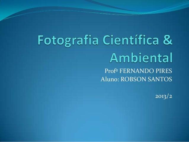 Profº FERNANDO PIRES Aluno: ROBSON SANTOS 2013/2