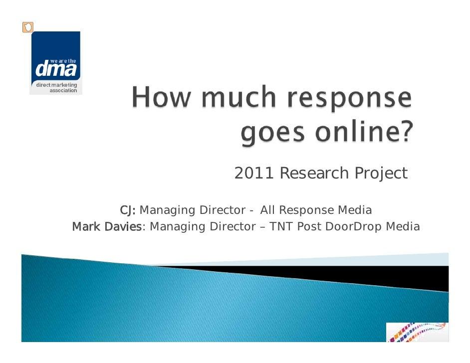 2011 Research Project       CJ: Managing Director - All Response MediaMark Davies: Managing Director – TNT Post DoorDrop M...
