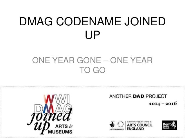 DMAG CODENAME JOINED UP ONE YEAR GONE – ONE YEAR TO GO