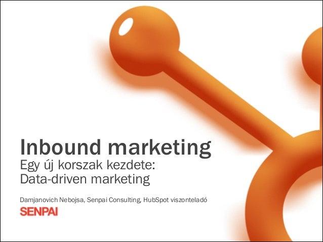 Inbound marketing  Egy új korszak kezdete: Data-driven marketing !  Damjanovich Nebojsa, Senpai Consulting, HubSpot viszo...