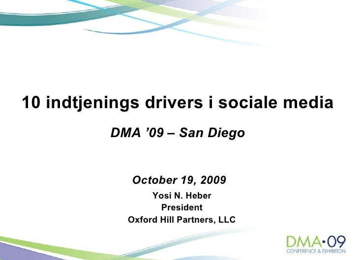 Yosi N. Heber President Oxford Hill Partners, LLC October 19, 2009 10 indtjenings drivers i sociale media DMA '09 – San Di...