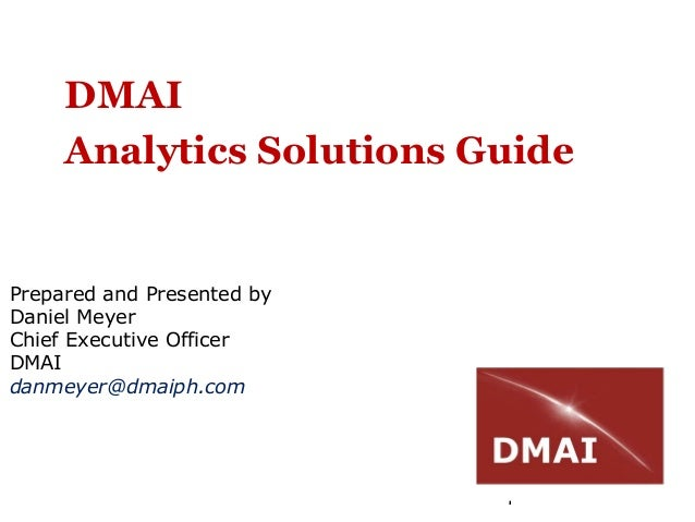 1DMAIAnalytics Solutions GuidePrepared and Presented byDaniel MeyerChief Executive OfficerDMAIdanmeyer@dmaiph.com