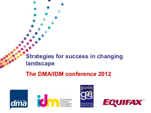 Strategies for success in changinglandscapeThe DMA/IDM conference 2012