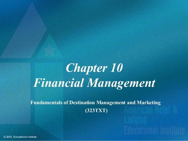 © 2005, Educational InstituteChapter 10Financial ManagementFundamentals of Destination Management and Marketing(323TXT)